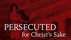 Persecuted for Christ's Sake